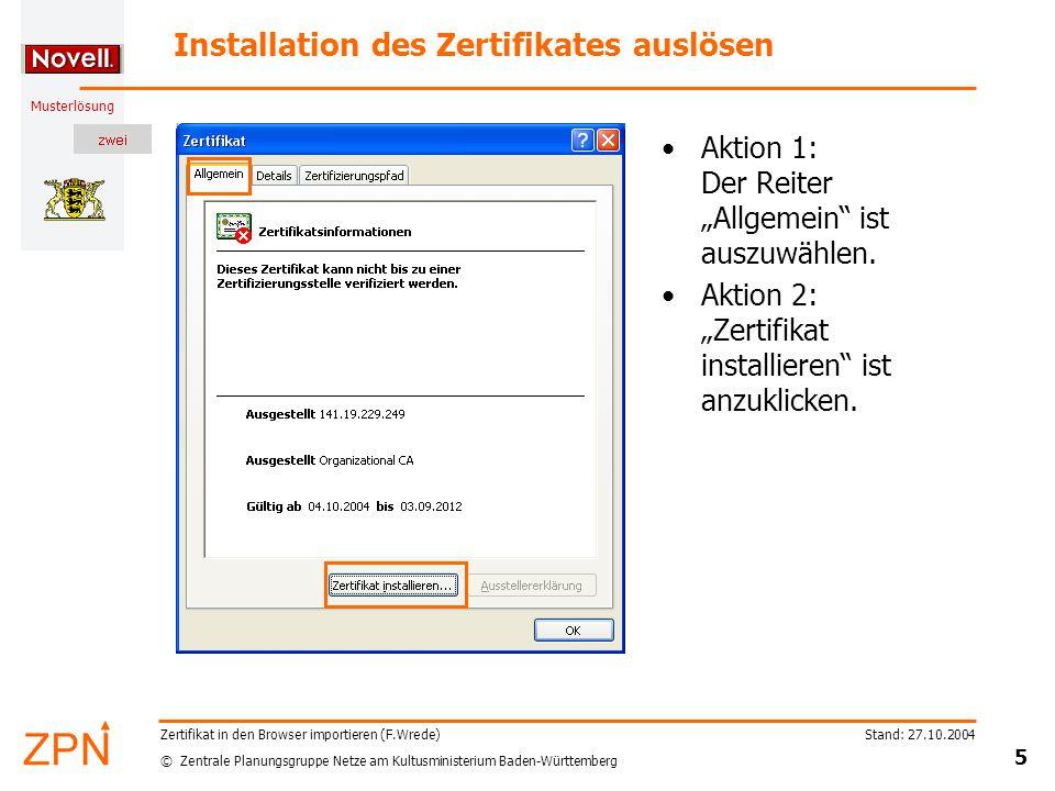 © Zentrale Planungsgruppe Netze am Kultusministerium Baden-Württemberg Musterlösung Stand: 27.10.2004 5 Zertifikat in den Browser importieren (F.Wrede