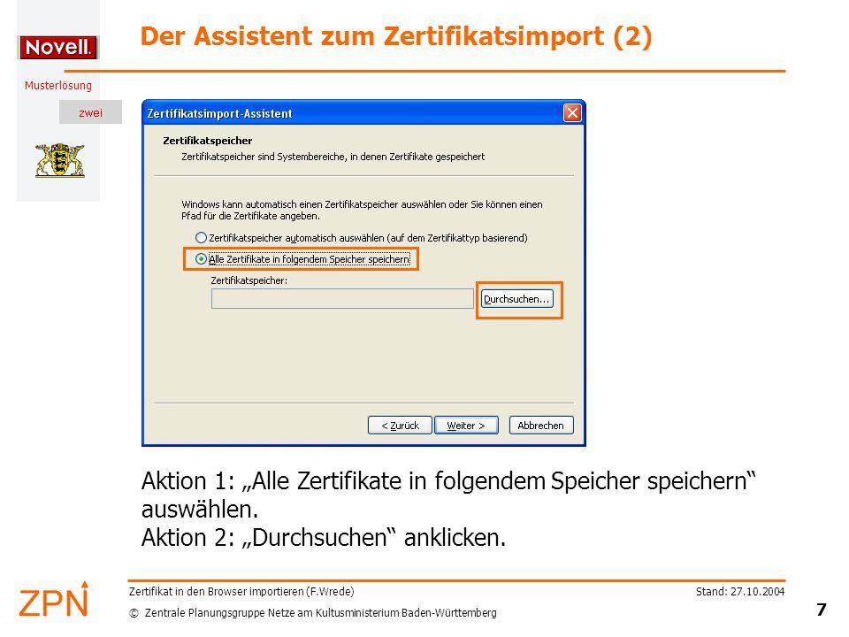 "© Zentrale Planungsgruppe Netze am Kultusministerium Baden-Württemberg Musterlösung Stand: 27.10.2004 7 Zertifikat in den Browser importieren (F.Wrede) Der Assistent zum Zertifikatsimport (2) Aktion 1: ""Alle Zertifikate in folgendem Speicher speichern auswählen."
