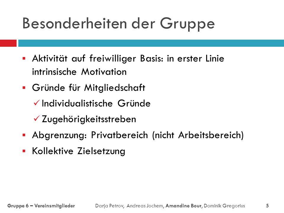 Besonderheiten der Gruppe  Aktivität auf freiwilliger Basis: in erster Linie intrinsische Motivation  Gründe für Mitgliedschaft Individualistische G