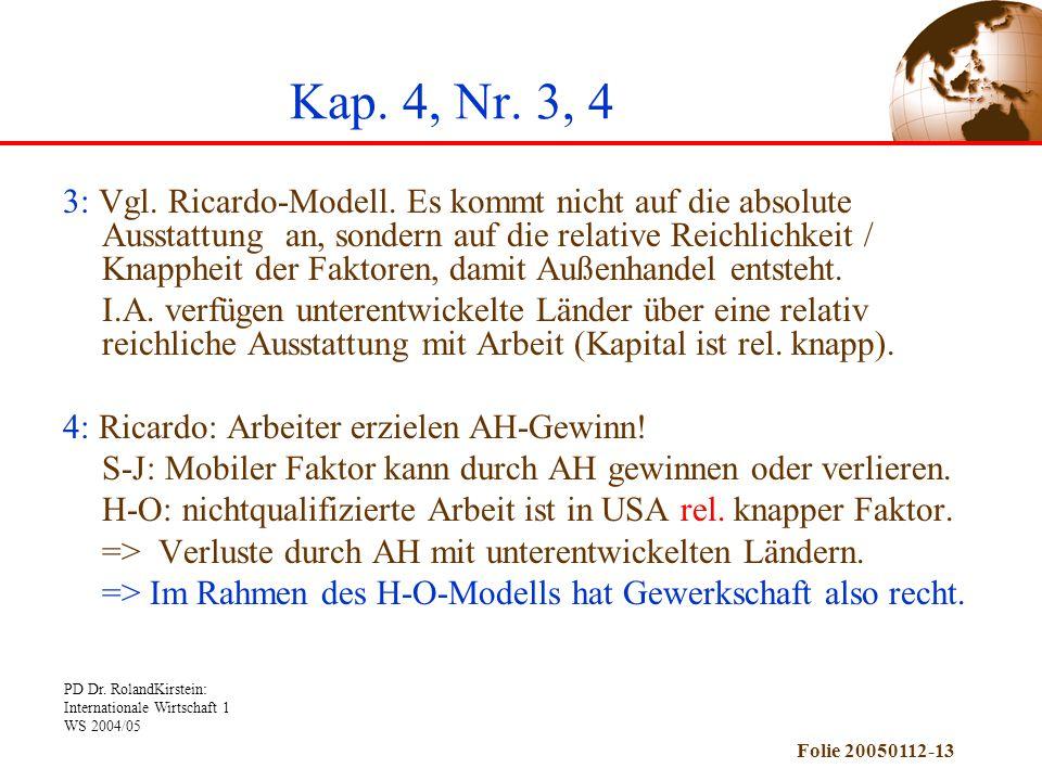 PD Dr. RolandKirstein: Internationale Wirtschaft 1 WS 2004/05 Folie 20050112-13 Kap. 4, Nr. 3, 4 3: Vgl. Ricardo-Modell. Es kommt nicht auf die absolu