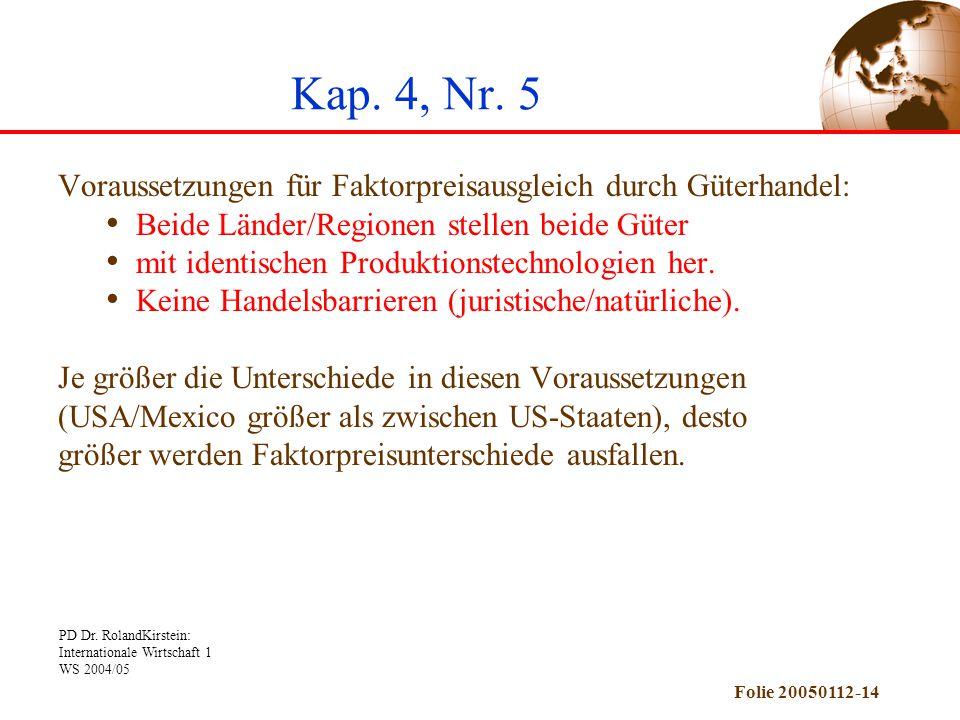PD Dr. RolandKirstein: Internationale Wirtschaft 1 WS 2004/05 Folie 20050112-14 Kap. 4, Nr. 5 Voraussetzungen für Faktorpreisausgleich durch Güterhand