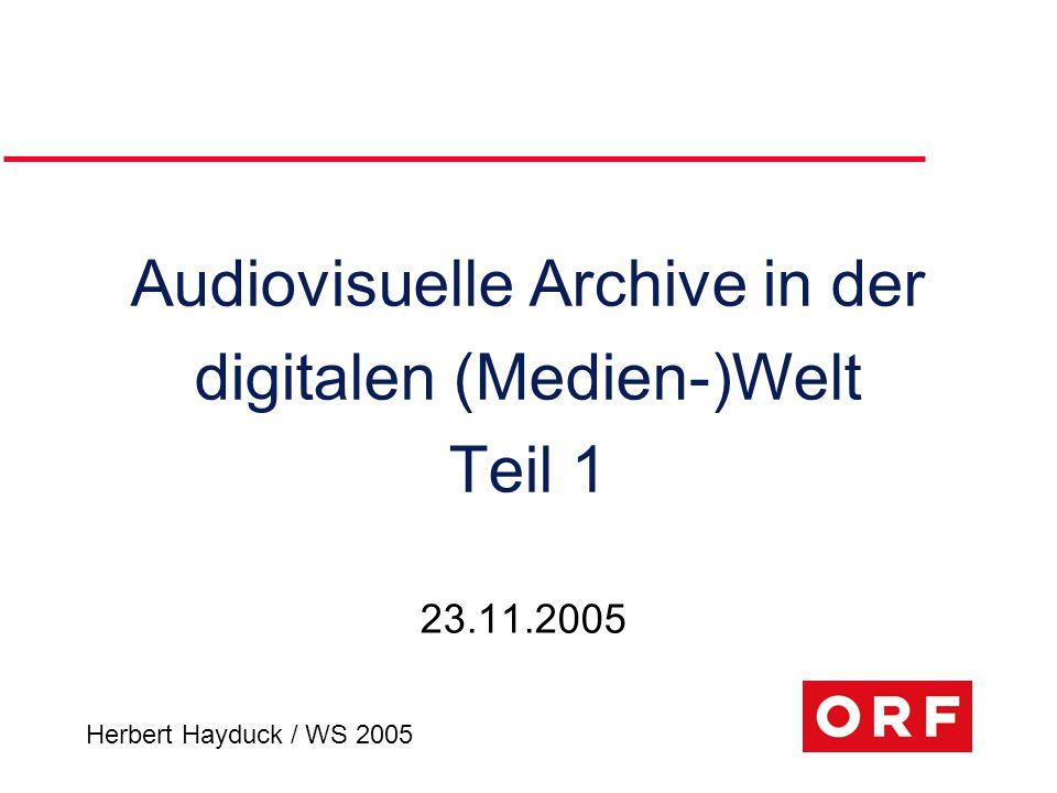 Herbert Hayduck / WS 2005 Audiovisuelle Archive in der digitalen (Medien-)Welt Teil 1 23.11.2005