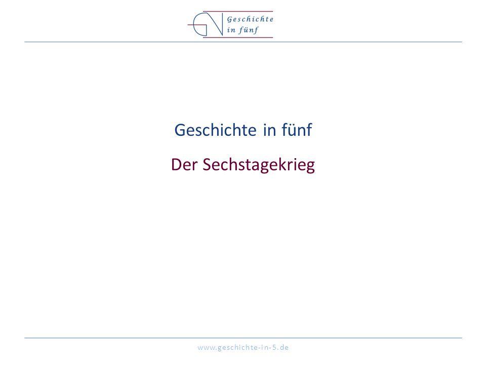 www.geschichte-in-5.de Geschichte in fünf Der Sechstagekrieg