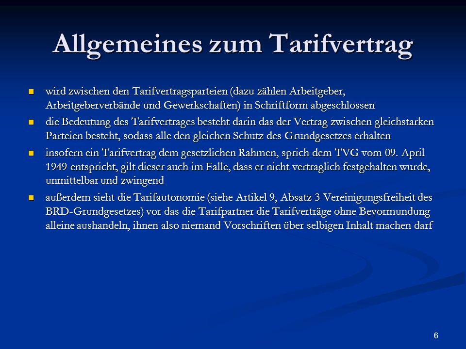 6 Allgemeines zum Tarifvertrag wird zwischen den Tarifvertragsparteien (dazu zählen Arbeitgeber, Arbeitgeberverbände und Gewerkschaften) in Schriftfor