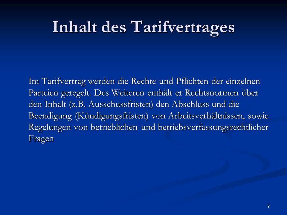 7 Inhalt des Tarifvertrages Im Tarifvertrag werden die Rechte und Pflichten der einzelnen Parteien geregelt. Des Weiteren enthält er Rechtsnormen über