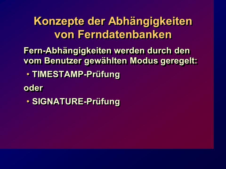 Konzepte der Abhängigkeiten von Ferndatenbanken Fern-Abhängigkeiten werden durch den vom Benutzer gewählten Modus geregelt: TIMESTAMP-Prüfungoder SIGN