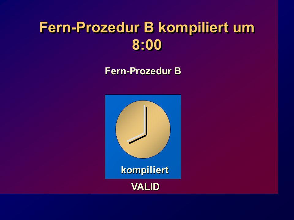 Fern-Prozedur B kompiliert um 8:00 VALID Fern-Prozedur B kompiliert