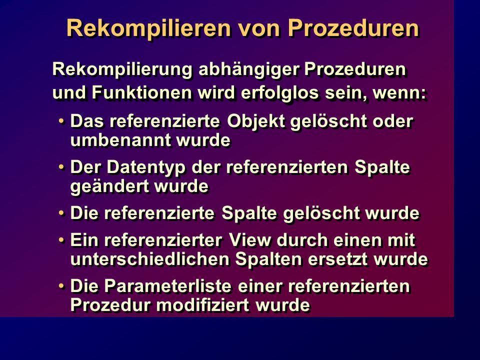 Rekompilieren von Prozeduren rozeduren und Funktionen wird erfolglos sein, wenn: Rekompilierung abhängiger Prozeduren und Funktionen wird erfolglos sein, wenn: Das referenzierte Objekt gelöscht oder umbenannt wurde Der Datentyp der referenzierten Spalte geändert wurde Die referenzierte Spalte gelöscht wurde Ein referenzierter View durch einen mit unterschiedlichen Spalten ersetzt wurde Die Parameterliste einer referenzierten Prozedur modifiziert wurde rozeduren und Funktionen wird erfolglos sein, wenn: Rekompilierung abhängiger Prozeduren und Funktionen wird erfolglos sein, wenn: Das referenzierte Objekt gelöscht oder umbenannt wurde Der Datentyp der referenzierten Spalte geändert wurde Die referenzierte Spalte gelöscht wurde Ein referenzierter View durch einen mit unterschiedlichen Spalten ersetzt wurde Die Parameterliste einer referenzierten Prozedur modifiziert wurde