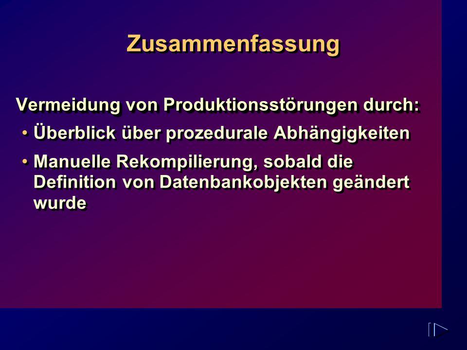 Zusammenfassung Vermeidung von Produktionsstörungen durch: Überblick über prozedurale Abhängigkeiten Manuelle Rekompilierung, sobald die Definition vo