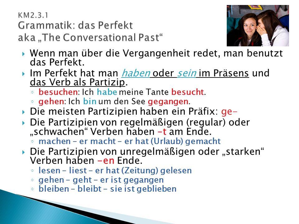  Wenn man über die Vergangenheit redet, man benutzt das Perfekt.  Im Perfekt hat man haben oder sein im Präsens und das Verb als Partizip. ◦ besuche