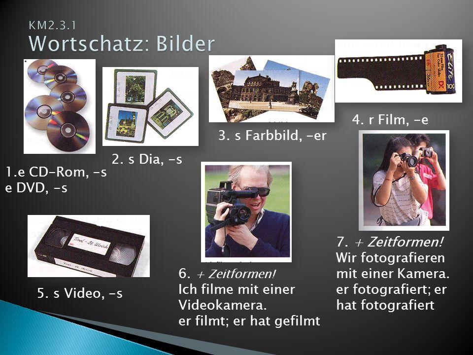 1.e CD-Rom, -s e DVD, -s 2. s Dia, -s 3. s Farbbild, -er 4. r Film, -e 5. s Video, -s 6. + Zeitformen! Ich filme mit einer Videokamera. er filmt; er h