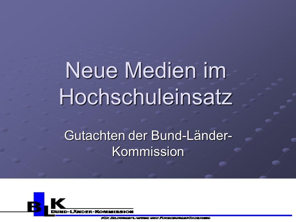 Neue Medien im Hochschuleinsatz Gutachten der Bund-Länder- Kommission