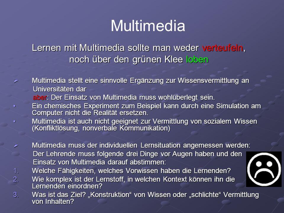 Lernen mit Multimedia sollte man weder verteufeln, noch über den grünen Klee loben  Multimedia stellt eine sinnvolle Ergänzung zur Wissensvermittlung an Universitäten dar Universitäten dar aber: Der Einsatz von Multimedia muss wohlüberlegt sein.
