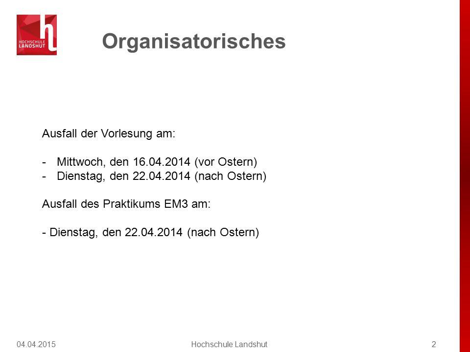Organisatorisches 04.04.20152Hochschule Landshut Ausfall der Vorlesung am: -Mittwoch, den 16.04.2014 (vor Ostern) -Dienstag, den 22.04.2014 (nach Oste