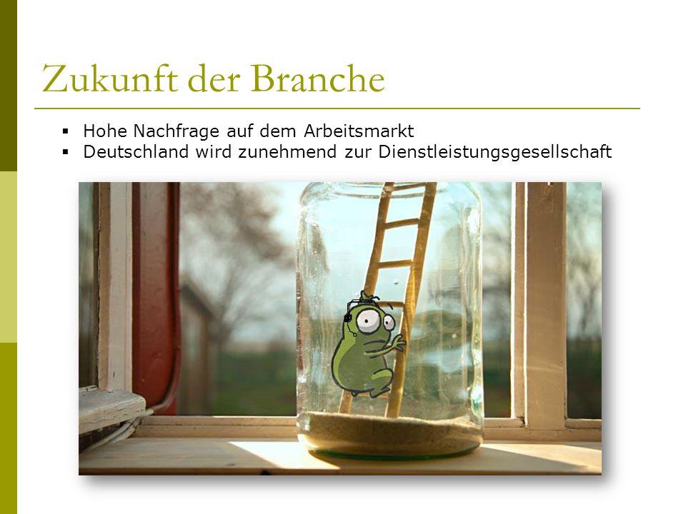 Zukunft der Branche  Hohe Nachfrage auf dem Arbeitsmarkt  Deutschland wird zunehmend zur Dienstleistungsgesellschaft