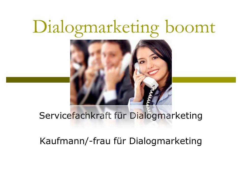 Dialogmarketing boomt Servicefachkraft für Dialogmarketing Kaufmann/-frau für Dialogmarketing
