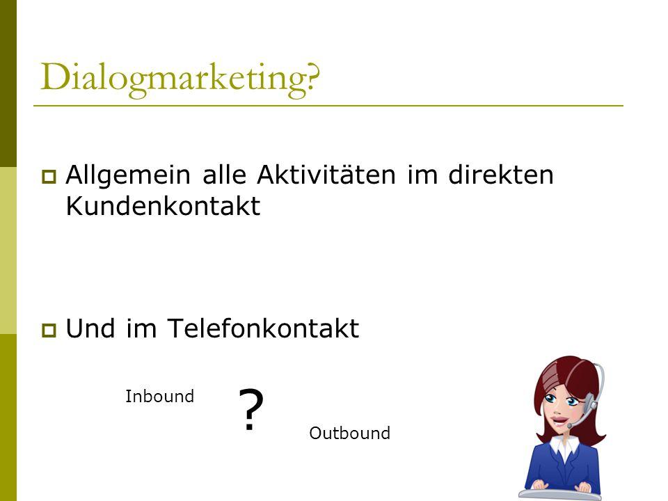 Dialogmarketing?  Allgemein alle Aktivitäten im direkten Kundenkontakt  Und im Telefonkontakt Inbound Outbound ?