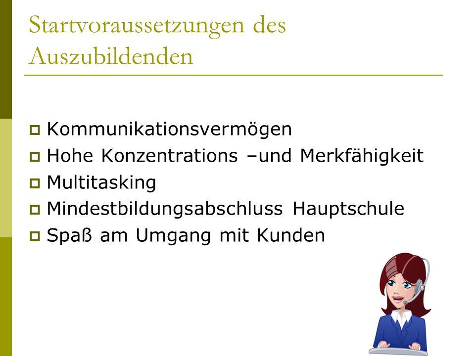 Startvoraussetzungen des Auszubildenden  Kommunikationsvermögen  Hohe Konzentrations –und Merkfähigkeit  Multitasking  Mindestbildungsabschluss Ha