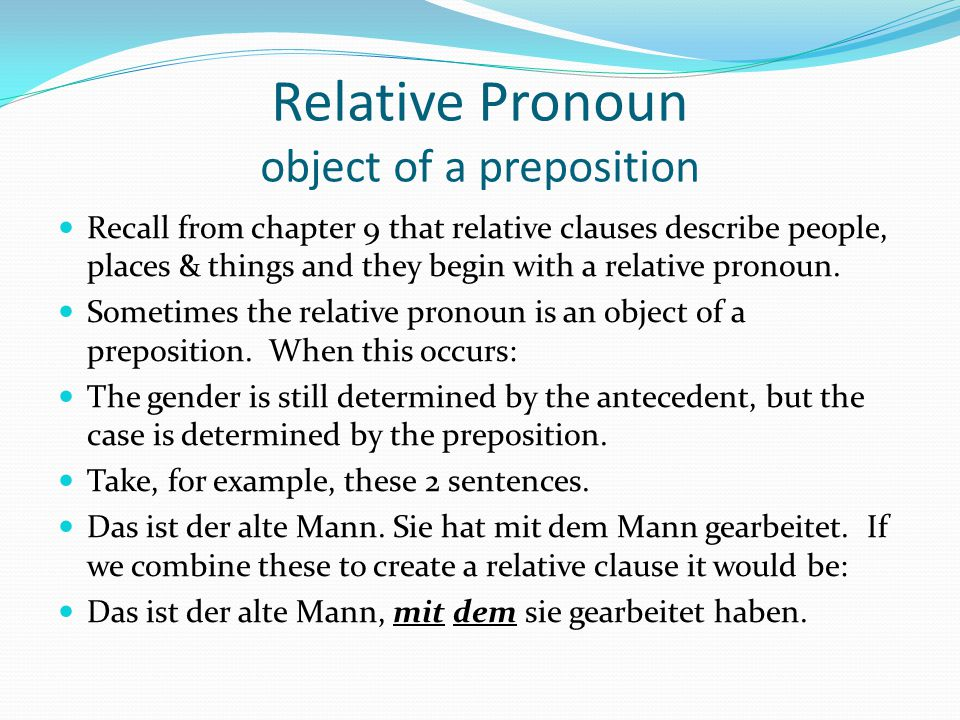 Relative Pronoun object of a preposition Recall from chapter 9 that relative clauses describe people, places & things and they begin with a relative p