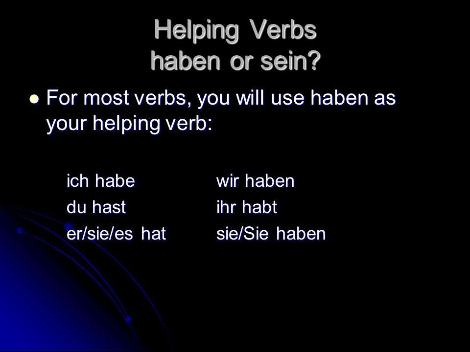 Helping Verbs haben or sein.