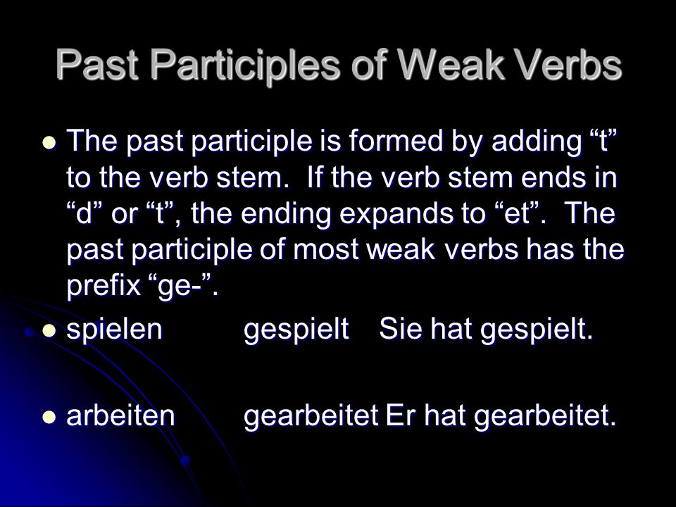 "Past Participles of Weak Verbs The past participle is formed by adding ""t"" to the verb stem. If the verb stem ends in ""d"" or ""t"", the ending expands t"