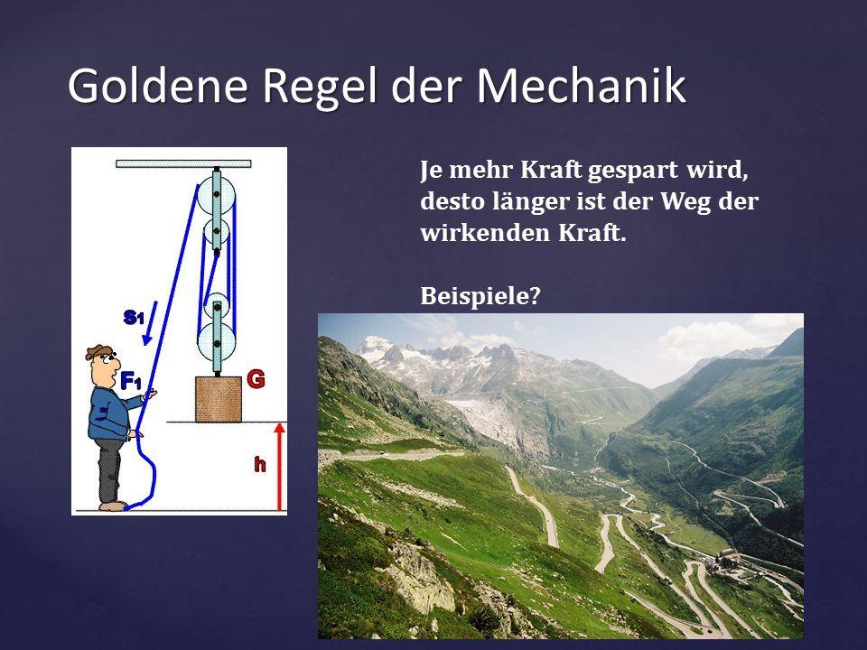 { Goldene Regel der Mechanik Je mehr Kraft gespart wird, desto länger ist der Weg der wirkenden Kraft. Beispiele?