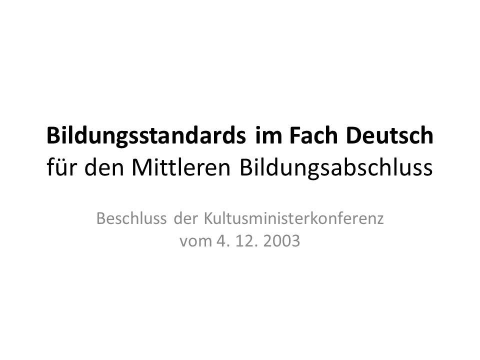 Bildungsstandards im Fach Deutsch für den Mittleren Bildungsabschluss Beschluss der Kultusministerkonferenz vom 4. 12. 2003