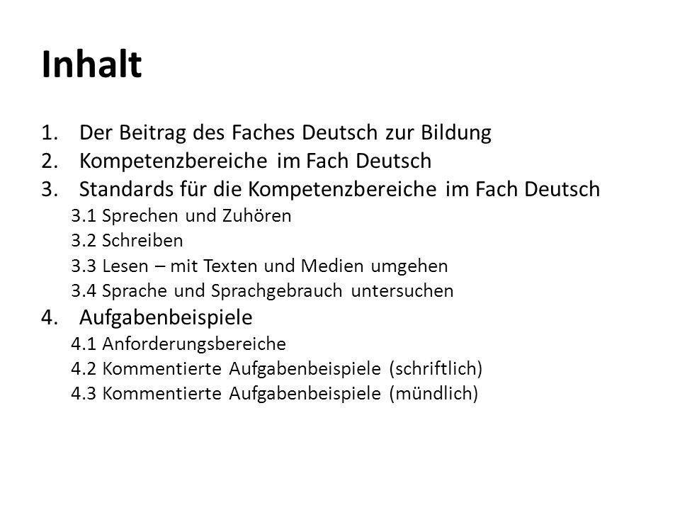 Inhalt 1.Der Beitrag des Faches Deutsch zur Bildung 2.Kompetenzbereiche im Fach Deutsch 3.Standards für die Kompetenzbereiche im Fach Deutsch 3.1 Spre