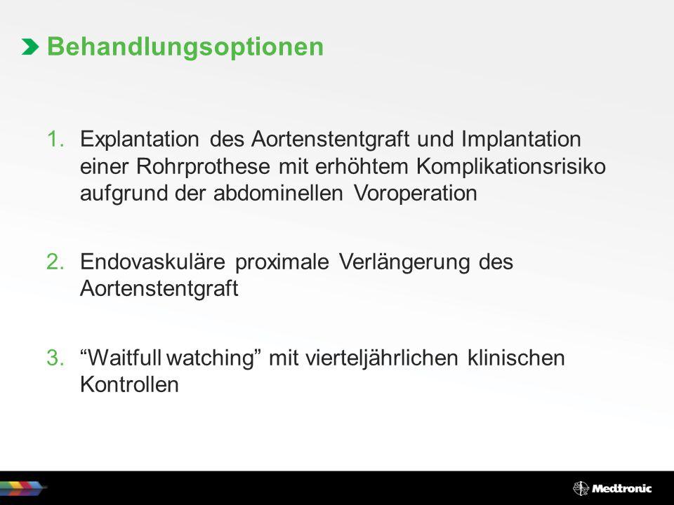 1.Explantation des Aortenstentgraft und Implantation einer Rohrprothese mit erhöhtem Komplikationsrisiko aufgrund der abdominellen Voroperation 2.Endo