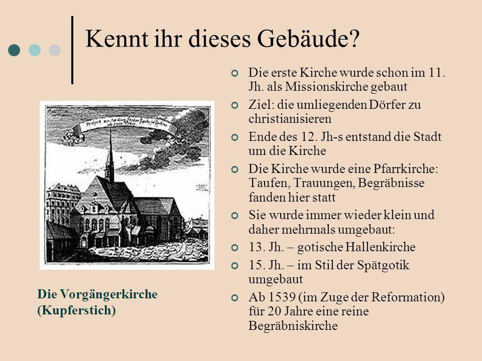Kennt ihr dieses Gebäude? Die erste Kirche wurde schon im 11. Jh. als Missionskirche gebaut Ziel: die umliegenden Dörfer zu christianisieren Ende des