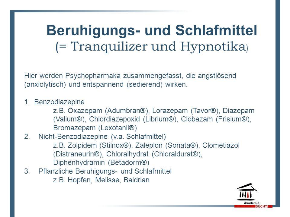 10 Beruhigungs- und Schlafmittel (= Tranquilizer und Hypnotika ) Hier werden Psychopharmaka zusammengefasst, die angstlösend (anxiolytisch) und entspa