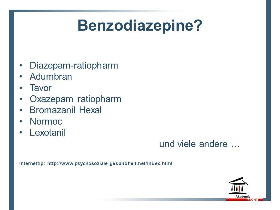 Benzodiazepine? Diazepam-ratiopharm Adumbran Tavor Oxazepam ratiopharm Bromazanil Hexal Normoc Lexotanil und viele andere … Internettip: http://www.ps