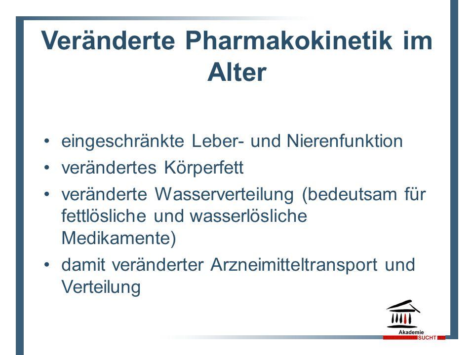 Veränderte Pharmakokinetik im Alter eingeschränkte Leber- und Nierenfunktion verändertes Körperfett veränderte Wasserverteilung (bedeutsam für fettlösliche und wasserlösliche Medikamente) damit veränderter Arzneimitteltransport und Verteilung