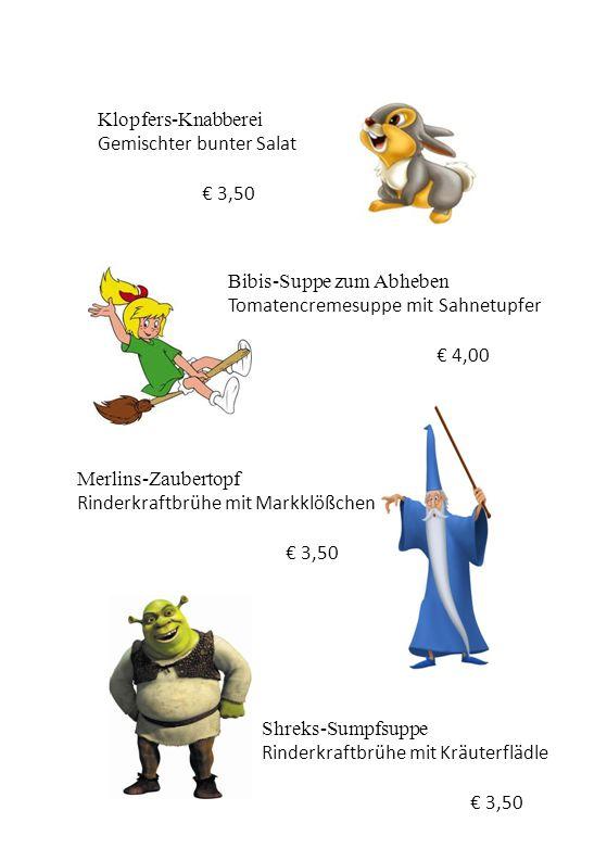 Shreks-Sumpfsuppe Rinderkraftbrühe mit Kräuterflädle € 3,50 Merlins-Zaubertopf Rinderkraftbrühe mit Markklößchen € 3,50 Bibis-Suppe zum Abheben Tomate