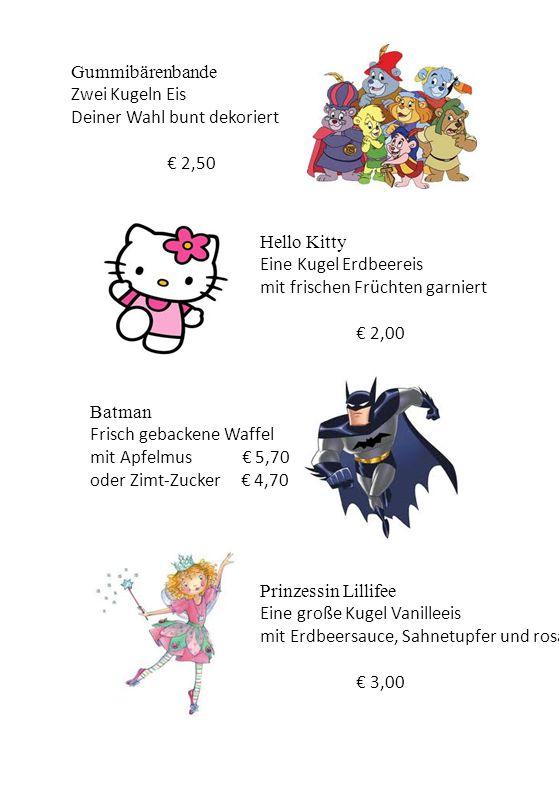 Hello Kitty Eine Kugel Erdbeereis mit frischen Früchten garniert € 2,00 Batman Frisch gebackene Waffel mit Apfelmus € 5,70 oder Zimt-Zucker € 4,70 Pri