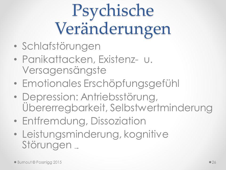 Psychische Veränderungen Schlafstörungen Panikattacken, Existenz- u. Versagensängste Emotionales Erschöpfungsgefühl Depression: Antriebsstörung, Übere