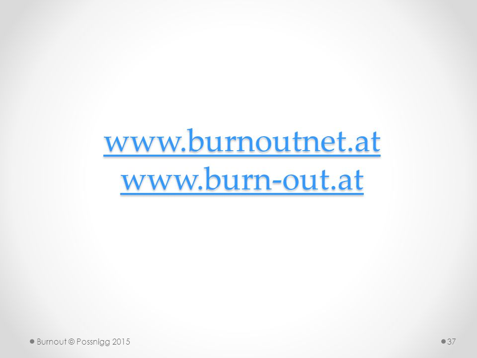 www.burnoutnet.at www.burn-out.at www.burnoutnet.at www.burn-out.at Burnout © Possnigg 201537