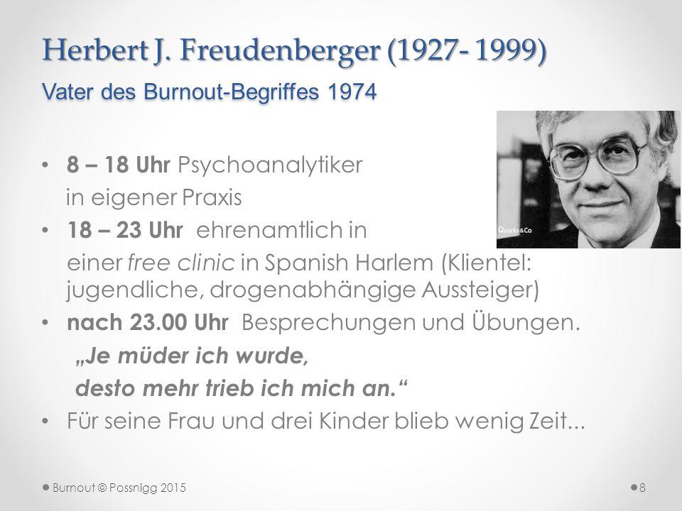 Herbert J. Freudenberger (1927- 1999) Vater des Burnout-Begriffes 1974 8 – 18 Uhr Psychoanalytiker in eigener Praxis 18 – 23 Uhr ehrenamtlich in einer
