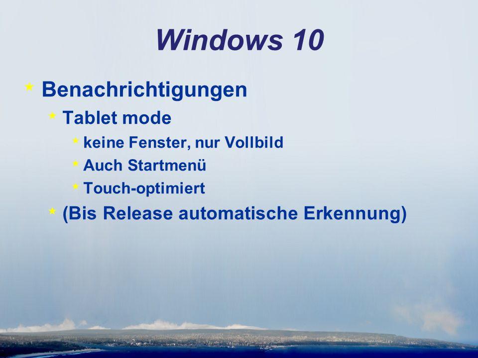 Windows 10 * Benachrichtigungen * Tablet mode * keine Fenster, nur Vollbild * Auch Startmenü * Touch-optimiert * (Bis Release automatische Erkennung)