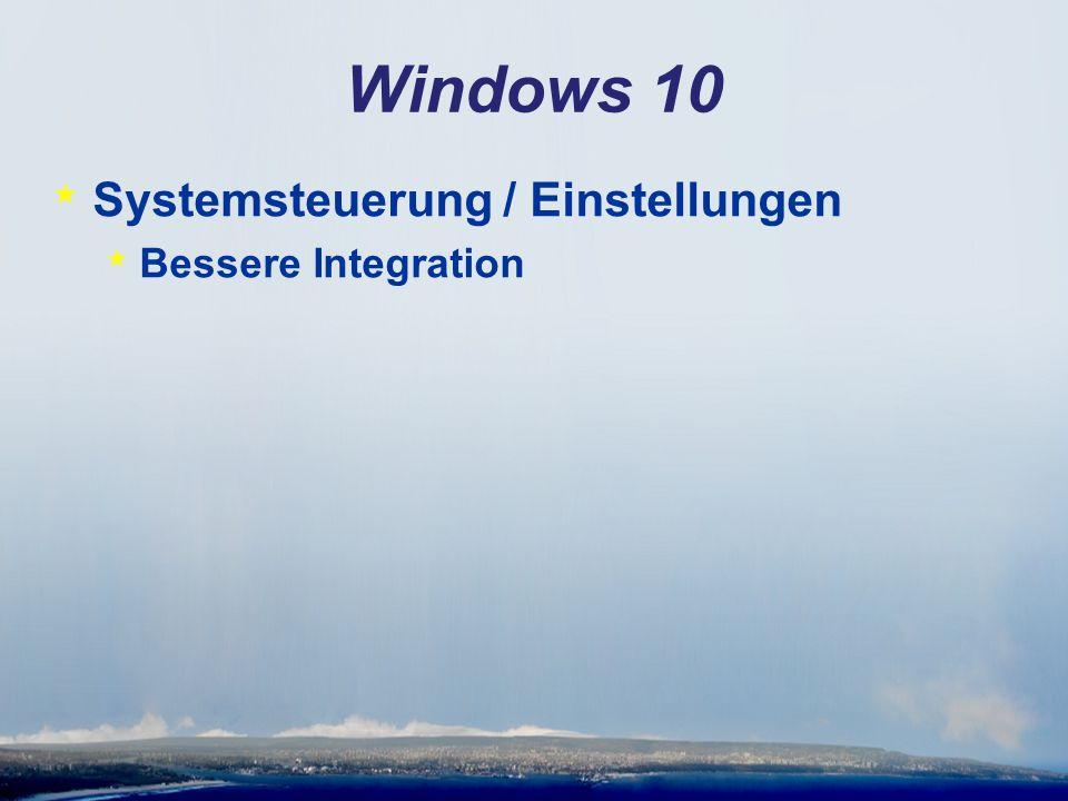 Windows 10 * Systemsteuerung / Einstellungen * Bessere Integration