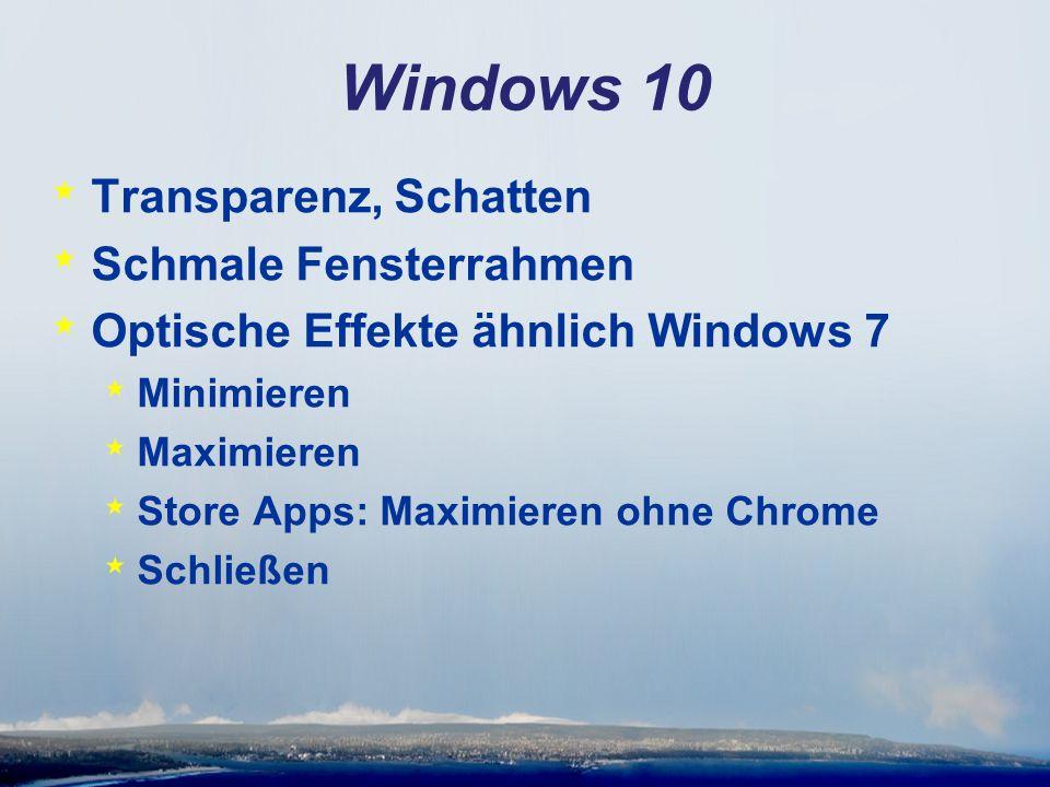 Windows 10 * Transparenz, Schatten * Schmale Fensterrahmen * Optische Effekte ähnlich Windows 7 * Minimieren * Maximieren * Store Apps: Maximieren ohn