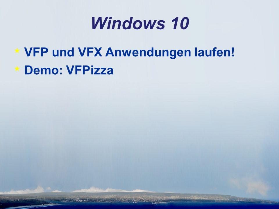 Windows 10 * VFP und VFX Anwendungen laufen! * Demo: VFPizza