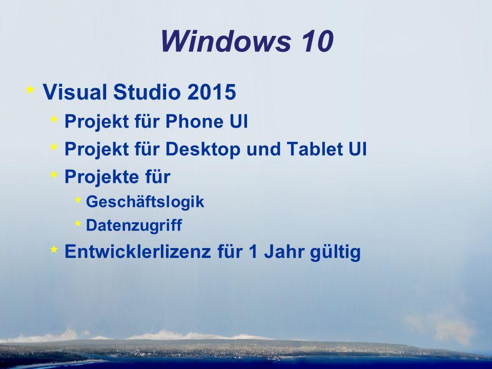 Windows 10 * Visual Studio 2015 * Projekt für Phone UI * Projekt für Desktop und Tablet UI * Projekte für * Geschäftslogik * Datenzugriff * Entwickler