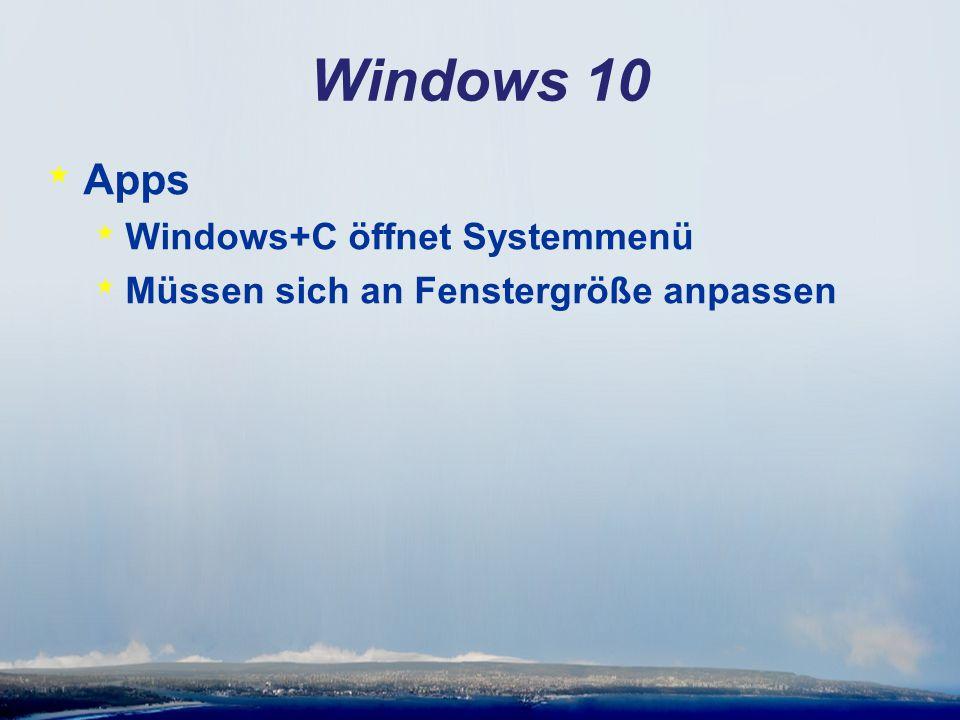 Windows 10 * Apps * Windows+C öffnet Systemmenü * Müssen sich an Fenstergröße anpassen