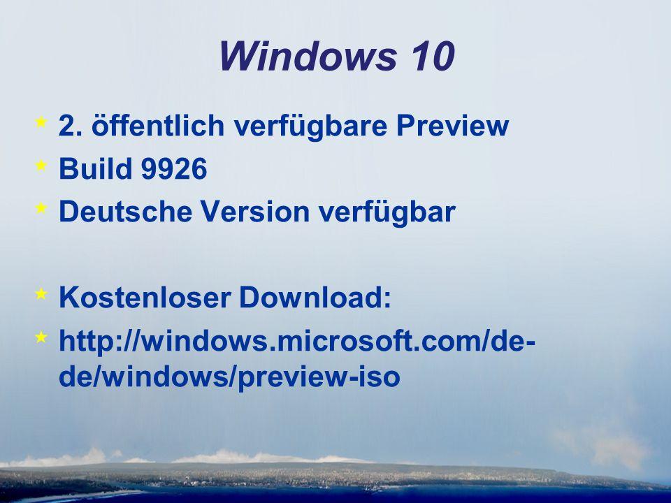 Windows 10 * 2. öffentlich verfügbare Preview * Build 9926 * Deutsche Version verfügbar * Kostenloser Download: * http://windows.microsoft.com/de- de/