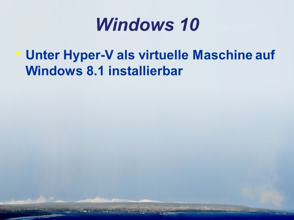 Windows 10 * Unter Hyper-V als virtuelle Maschine auf Windows 8.1 installierbar