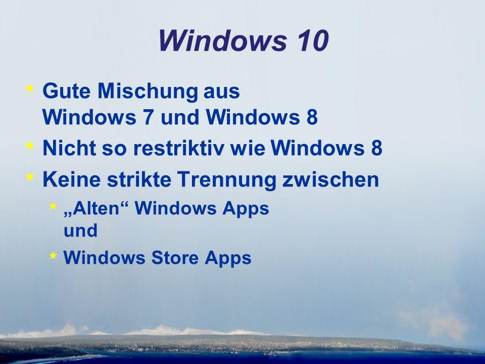 """Windows 10 * Gute Mischung aus Windows 7 und Windows 8 * Nicht so restriktiv wie Windows 8 * Keine strikte Trennung zwischen * """"Alten"""" Windows Apps un"""