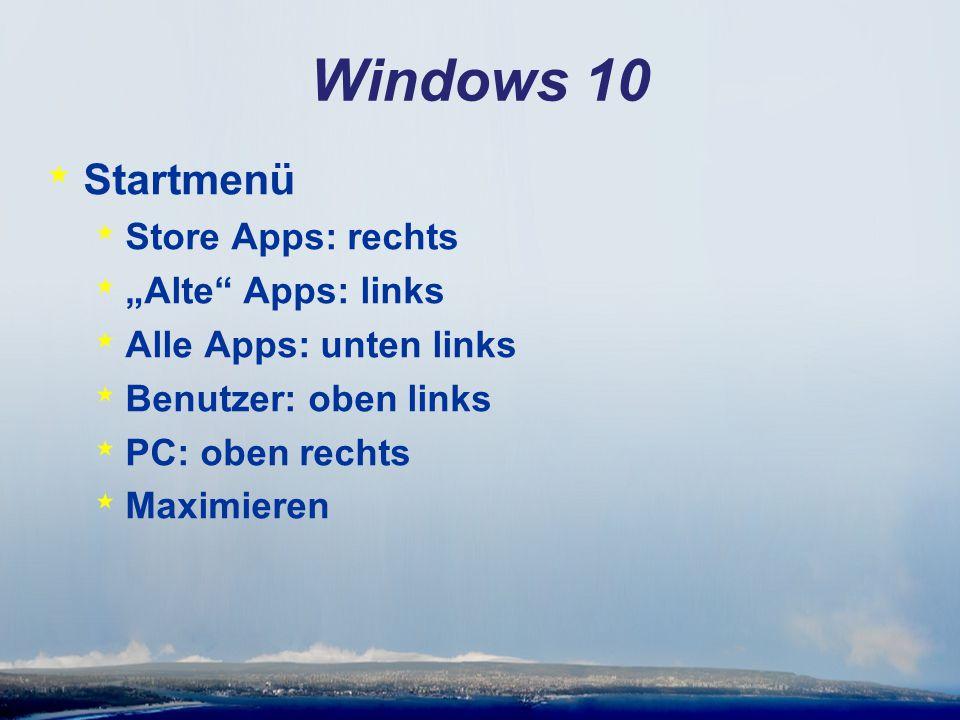 """Windows 10 * Startmenü * Store Apps: rechts * """"Alte"""" Apps: links * Alle Apps: unten links * Benutzer: oben links * PC: oben rechts * Maximieren"""