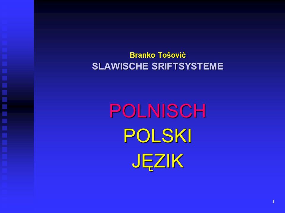 1 Branko Tošović SLAWISCHE SRIFTSYSTEME POLNISCHPOLSKI JĘZIK