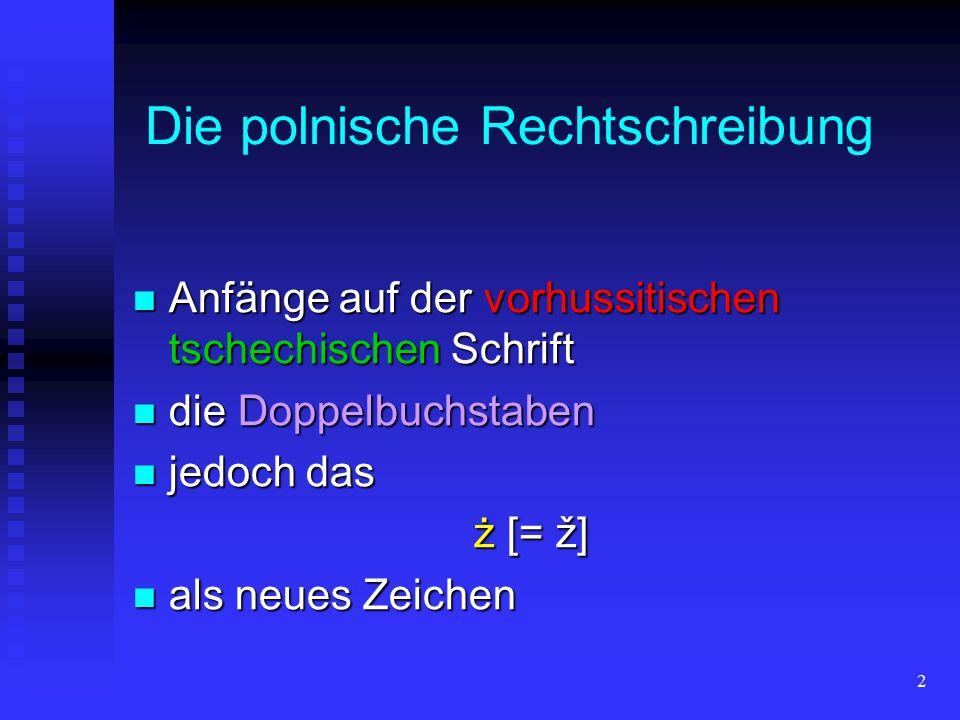 3 Buchstabenkombinationen: Ch ch [cha] Cz cz [tschä] Dz dz [dsä] Dź dź [dsjä] Dż dż [dschä] Rz rz [är-sät] Szsz [äß-sät]